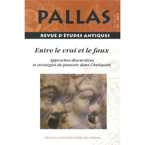 Pallas, N° 91/2013 : Entre le vrai et le faux : Approches discursives et stratégies de pouvoir dans l'Antiquité