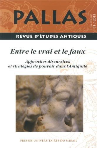Pallas, N 91/2013 : Entre le vrai et le faux : Approches discursives et stratgies de pouvoir dans l'Antiquit