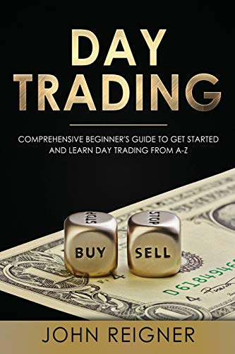 Day Trading: A Comprehensive Beginner's Guide to get started and learn Day Trading from A-Z