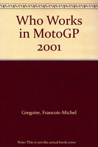 Who Works in MotoGP 2001 por Francois-Michel Gregoire