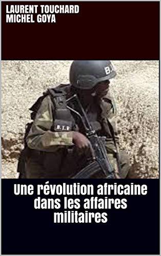 Une révolution africaine dans les affaires militaires par Laurent Touchard Michel Goya