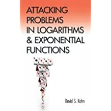 Attacking Problems in Logarithms and Exponential Functions (Dover Books on Mathematics) by David S. Kahn (2015-10-21)