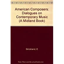 American Composers: Dialogues on Contemporary Music (A Midland Book) by E Strickland (1991-08-01)