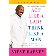 Act Like a Lady, Think Like a Man, Expanded Edition: What Men Really Think About Love, Relationships, Intimacy, and Commitment (English Edition)