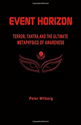 Event Horizon: Terror, Tantra And The Ultimate Metaphysics Of Awareness
