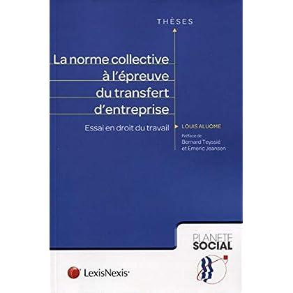 La norme collective à l'épreuve du transfert d'entreprise: Essai en droit du travail