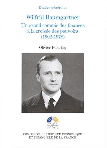 Wilfrid Baumgartner: Un grand commis des finances à la croisée des pouvoirs (1902-1978)