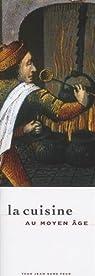 La cuisine au Moyen Age par Alexandre-Bidon