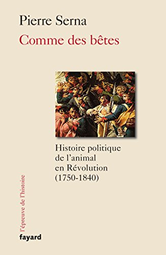 Comme des Bêtes : Histoire politique de l'animal en Révolution (1750-1840) par From Fayard