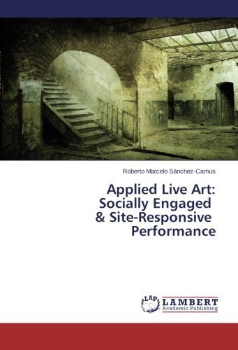 Applied Live Art: Socially Engaged & Site-Responsive Performance by Snchez-Camus, Roberto Marcelo (2013) Paperback
