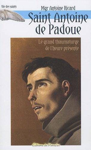 Saint Antoine de Padoue : Le grand thaumaturge de l'heure présente ; Les objets perdus, le pain des pauvres