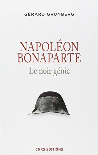 Napoléon Bonaparte : Le noir génie par Gérard Grunberg