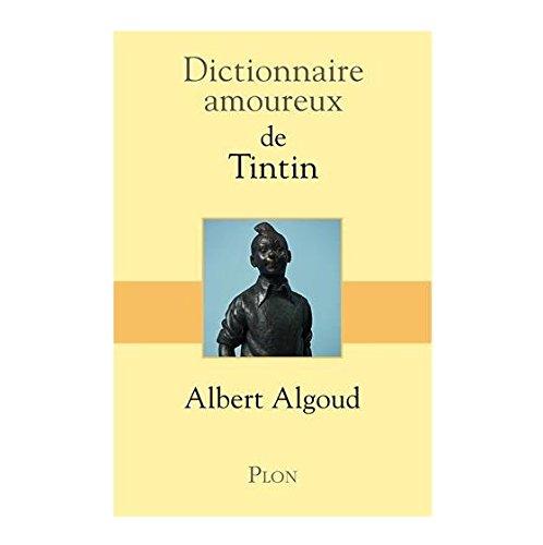 Dictionnaire amoureux de Tintin par Albert ALGOUD
