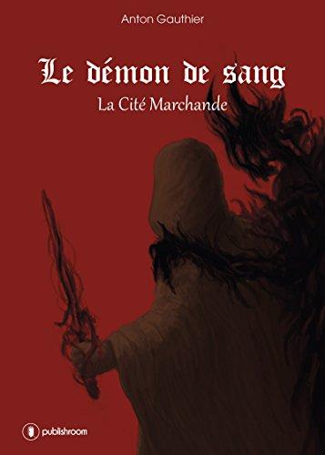 Livres gratuits en ligne Le démon de sang: La Cité Marchande - Livre 1 pdf