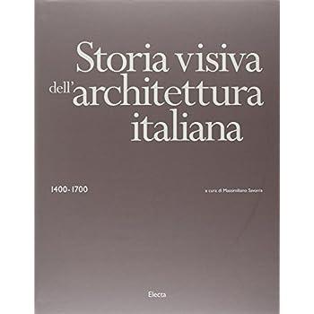 Storia Visiva Dell'architettura Italiana 1400-1700. Ediz. Illustrata