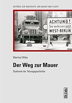 Der Weg zur Mauer: Stationen der Teilungsgeschichte