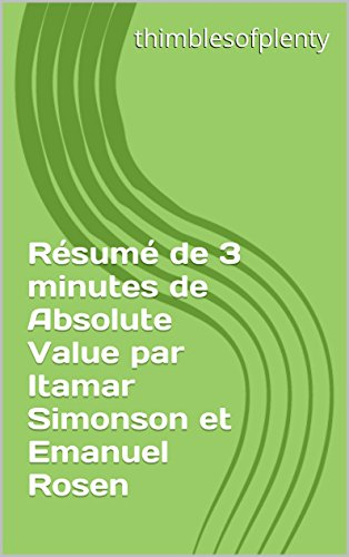 Résumé de 3 minutes de Absolute Value par Itamar Simonson et Emanuel Rosen (thimblesofplenty 3 Minute Business Book Summary t. 1) par thimblesofplenty