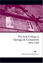 The Irish College at Santiago de Compostela, 1605-1769 by Patricia O'Connell (2007-01-01)