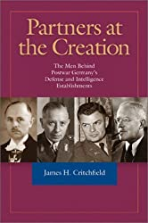 Partners at the Creation: The Men Behind Postwar Germany's Defense and Intelligence Establishments by James H. Critchfield (2003-10-03)