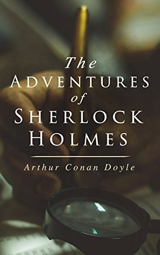 The Adventures of Sherlock Holmes: A Scandal in Bohemia, The Red-Headed League, A Case of Identity, The Boscombe Valley Mystery, The Five Orange Pips, ... The Speckled Band… (English Edition)