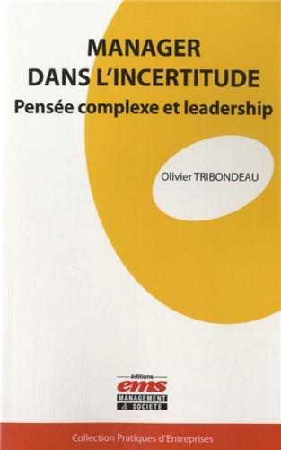 Manager dans l'incertitude : Pensée complexe et leadership par Olivier Tribondeau