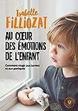 Au coeur des émotions de l'enfant: Comment réagir aux larmes et aux paniques