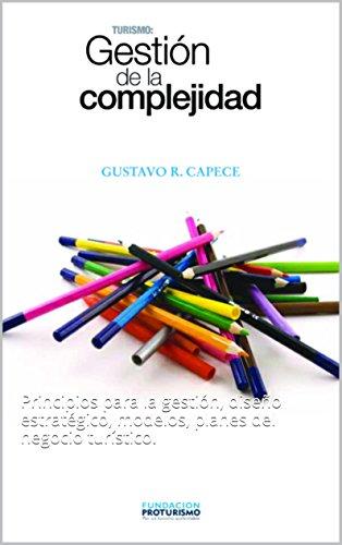 TURISMO: GESTIÓN DE LA COMPLEJIDAD: Principios para la gestión, diseño estratégico, modelos, planes del negocio turístico. por Gustavo Capece