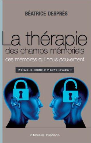 La thérapie des champs mémoriels - Ces mémoires qui nous gouvernent