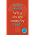 What Do We Mean By 'God'?: A Little Book of Guidance