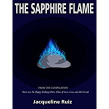 "THE SAPPHIRE FLAME (From the Compilation ""There are No Happy Endings Here: Tales of Love, Loss, and the Occult"" Book 4) (English Edition)"