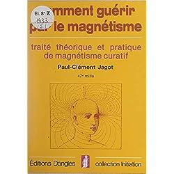 Initiation à l'art de guérir par le magnétisme humain: Traité théorique et pratique de magnétisme curatif