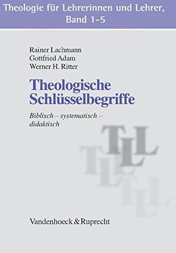 Theologie für Lehrerinnen und Lehrer, Band 1 5 Theologische Schlüsselbegriffe / Elementare Bibeltexte / Kirchengeschichtliche Grundthemen / Ethische Schlüsselprobleme