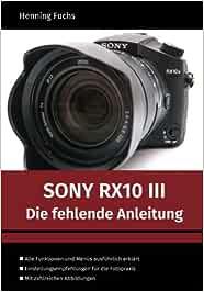 Sony Rx10 Iii Die Fehlende Anleitung Fuchs Henning Bücher