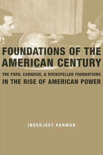 foundations-of-the-american-century-the-ford-carnegie-and-rockefeller-foundations-in-the-rise-of-ame