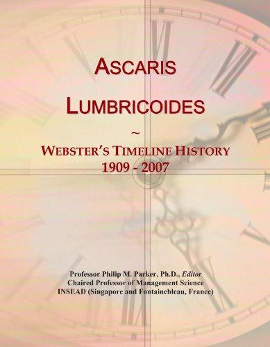Ascaris Lumbricoides: Webster's Timeline History, 1909 - 2007