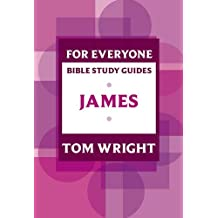 For Everyone Bible Study Guide: James (NT for Everyone: Bible Study Guide)