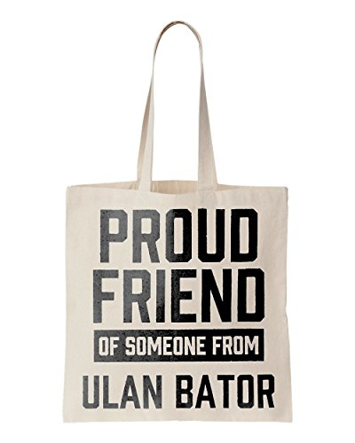 Proud friend of someone from Ulan Bator printed Tote bag