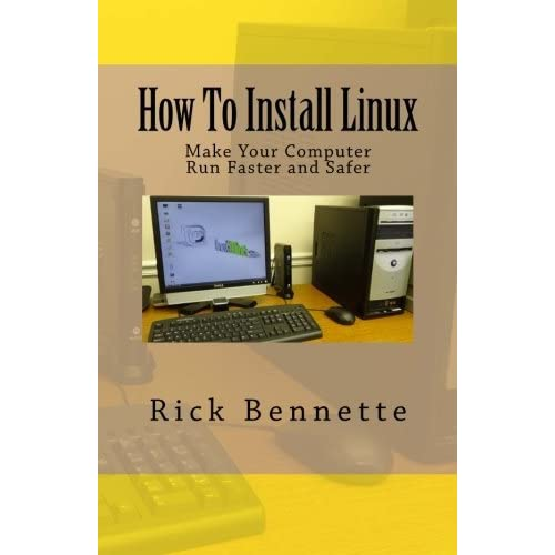 How To Install Linux: Make Your Computer Run Faster and Safer by Rick Bennette (2015-10-14)