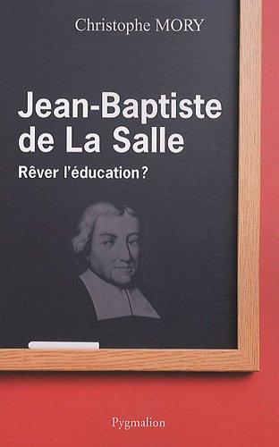 Jean-Baptiste de la Salle : Rêver l'éducation ? par Christophe Mory