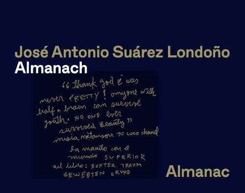 José Antonio Suárez Londoño. Almanach / Almanac: Museum Villa Stuck, München, 2018