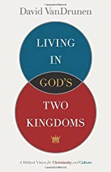Living in God's Two Kingdoms: A Biblical Vision for Christianity and Culture (English Edition)