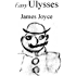 Easy Ulysses, James Joyce, Annotated, Edited and with an Introduction, Notes and Detailed Explanations by J Michael O'Reilly