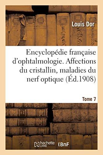 Encyclopédie française d'ophtalmologie. Tome 7. Affections du cristallin, maladies du nerf optique: tumeurs du nerf optique, paralysie des muscles de l'oeil