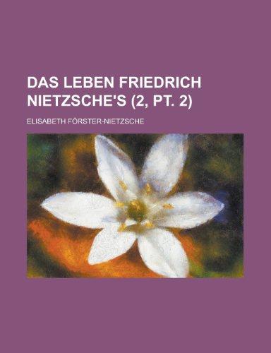 Das Leben Friedrich Nietzsche's (2, PT. 2)