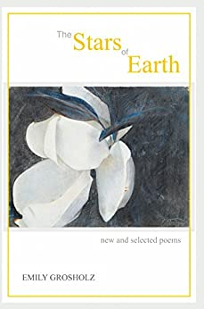 The Stars of Earth: New and Selected Poems (English Edition) par [Grosholz, Emily]