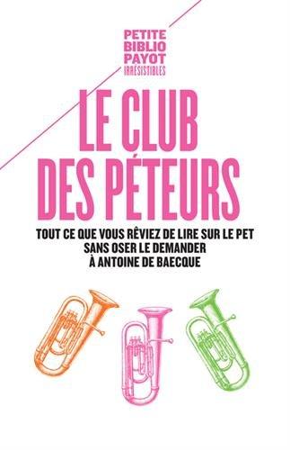 Le club des pteurs : Tout ce que vous rviez de lire sur le pet sans oser le demander  Antoine de Baecque