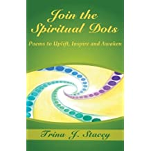 Join the Spiritual Dots: Poems to Uplift, Inspire and Awaken