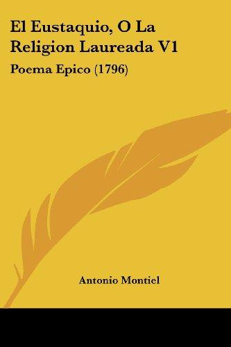 El Eustaquio, O La Religion Laureada V1: Poema Epico (1796)