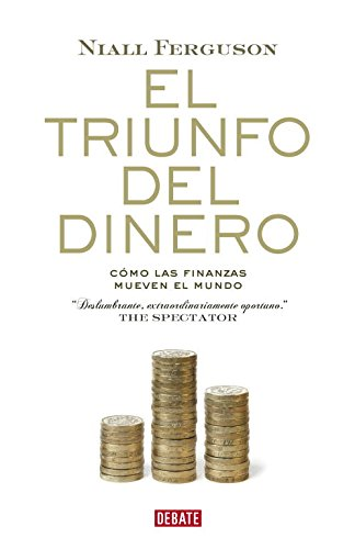El triunfo del dinero/ The Ascent of Money: Como las finanzas mueven el mundo/ A Financial History of the World por Niall Ferguson