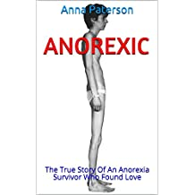Anorexic: The True Story Of An Anorexia Survivor Who Found Love (English Edition)